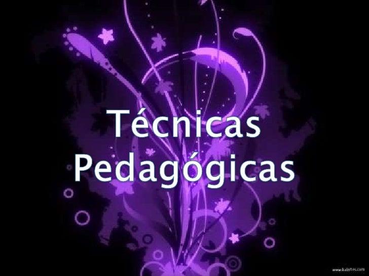 Técnicas Pedagógicas<br />