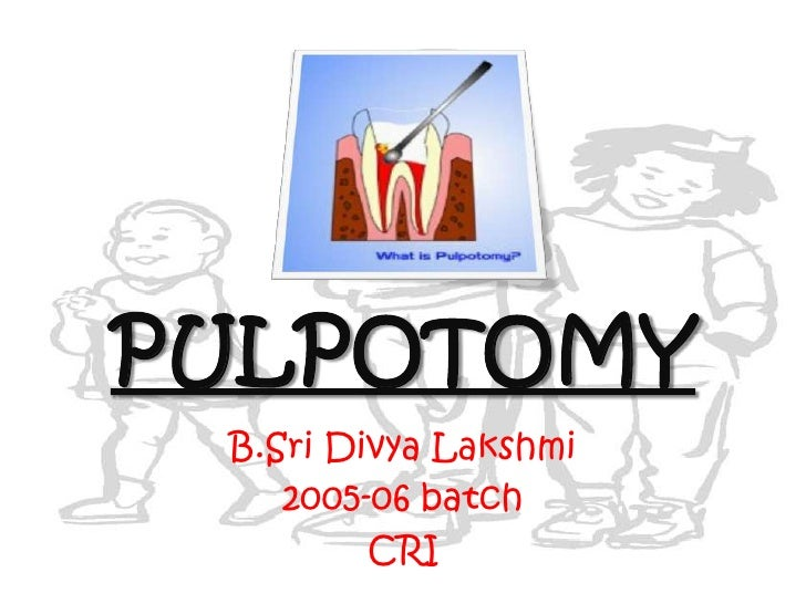 PULPOTOMY<br />B.SriDivyaLakshmi<br />2005-06 batch<br />CRI<br />