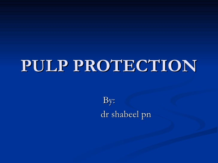 PULP PROTECTION By: dr shabeel pn