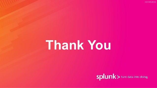 Thank You © 2019 SPLUNK INC.
