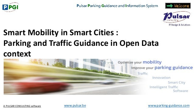 www.parking-guidance.comA PULSAR CONSULTING software www.pulsar.be Smart Mobility in Smart Cities : Parking and Traffic Gu...