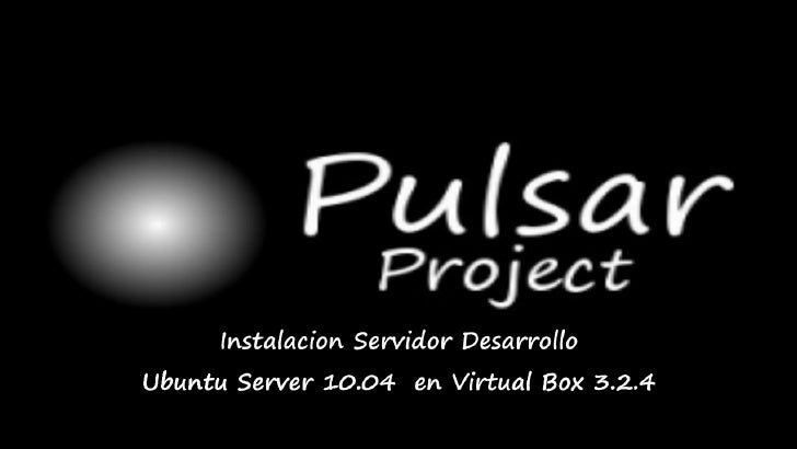 Pulsar Project :  Instalacion Servidor Desarrollo