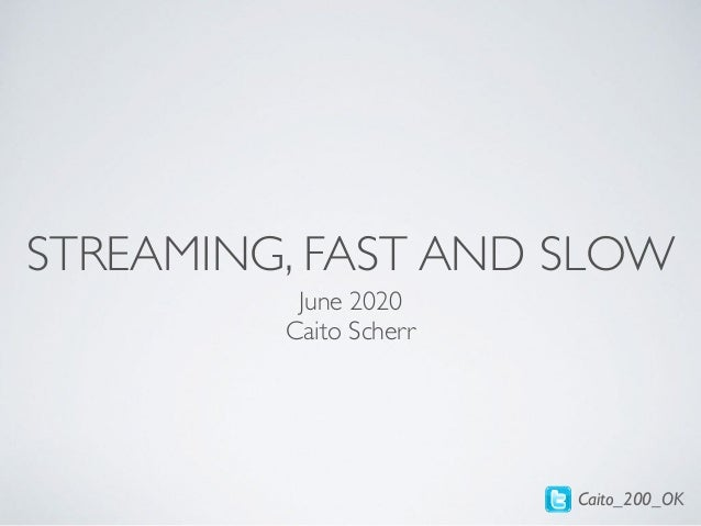 STREAMING, FAST AND SLOW June 2020 Caito Scherr Caito_200_OK
