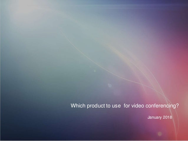 Which product to use for video conferencing? January 2018