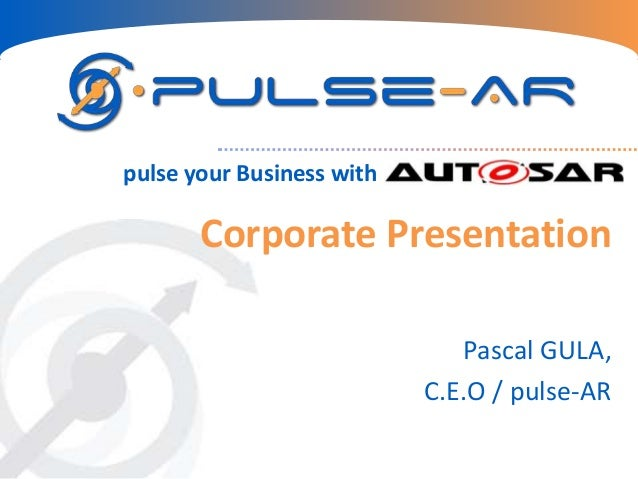 Corporate Presentation Pascal GULA, C.E.O / pulse-AR pulse your Business with