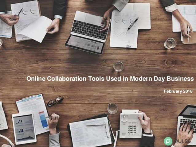 Online Collaboration Tools Used in Modern Day Business February 2018