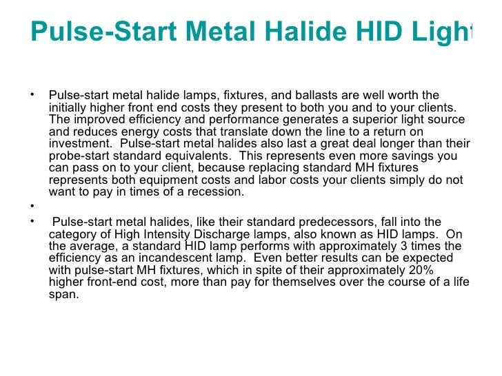 Pulse-Start Metal Halide HIDLighting Fixtures.   <ul><li>Pulse-start metal halide lamps, fixtures, and ballasts are well ...