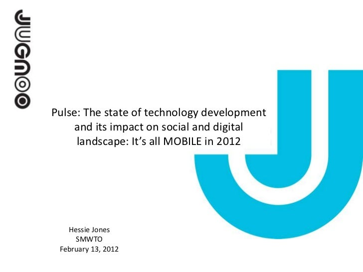 Pulse: The state of technology development    and its impact on social and digital     landscape: It's all MOBILE in 2012 ...
