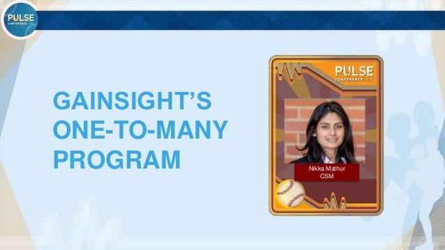 ©2015 Gainsight. All Rights Reserved. GAINSIGHT'S ONE-TO-MANY PROGRAM Nikka Mathur CSM