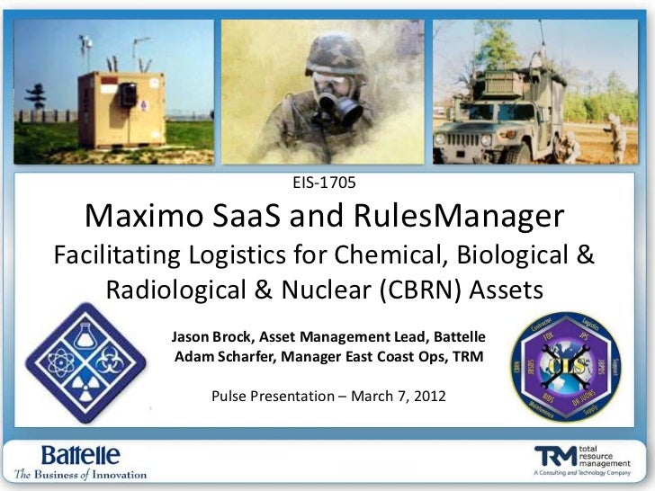 EIS-1705  Maximo SaaS and RulesManagerFacilitating Logistics for Chemical, Biological &     Radiological & Nuclear (CBRN) ...