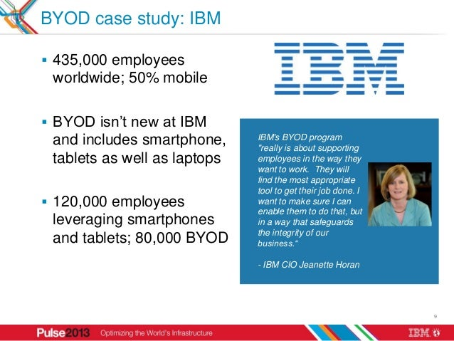 BYOD case study: IBM 435,000 employees worldwide; 50% mobile BYOD isn't new at IBM and includes smartphone,     IBMs BYO...