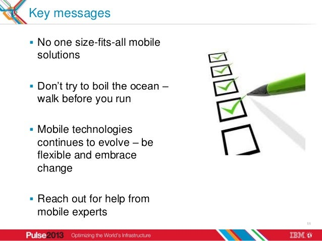 Key messages No one size-fits-all mobile solutions Don't try to boil the ocean – walk before you run Mobile technologie...