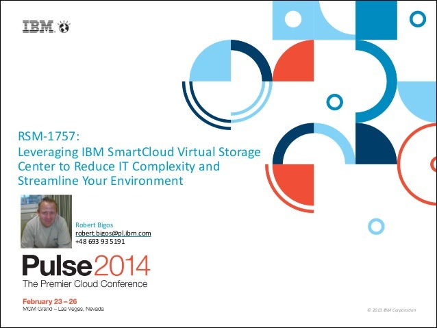 ©  2013  IBM  Corpora/on RSM-‐1757:     Leveraging  IBM  SmartCloud  Virtual  Storage   Center  to...