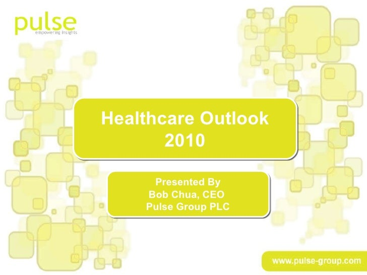 www.pulse-group.com Presented By Bob Chua, CEO  Pulse Group PLC Healthcare Outlook 2010