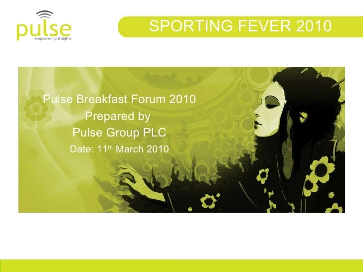 Pulse Breakfast Forum 2010 Prepared by  Pulse Group PLC Date: 11 th  March 2010 SPORTING FEVER 2010