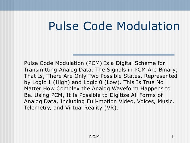Pulse Code Modulation Pulse Code Modulation (PCM) Is a Digital Scheme for Transmitting Analog Data. The Signals in PCM Are...