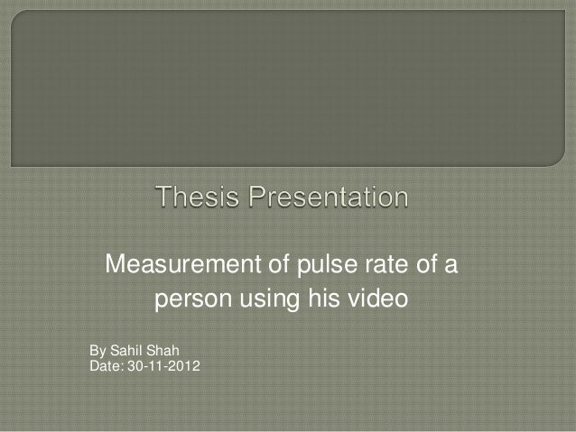 Measurement of pulse rate of a     person using his videoBy Sahil ShahDate: 30-11-2012