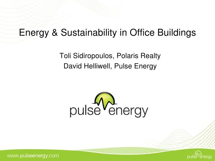 Energy & Sustainability in Office Buildings           Toli Sidiropoulos, Polaris Realty           David Helliwell, Pulse E...