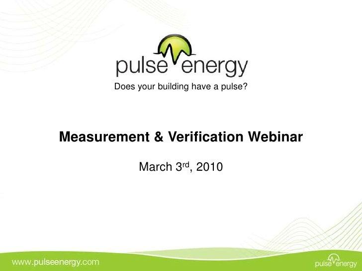 Does your building have a pulse?<br />Measurement & Verification Webinar<br />March 3rd, 2010<br />