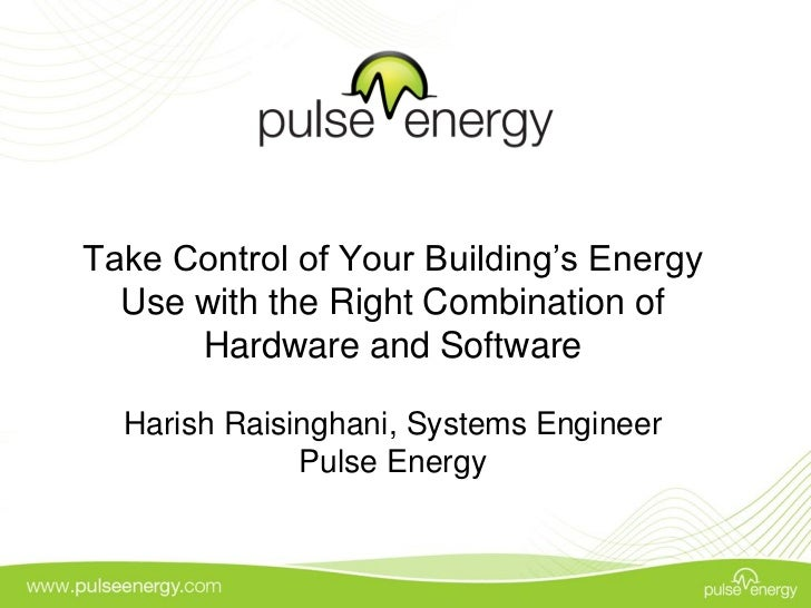 Take Control of Your Building's Energy  Use with the Right Combination of      Hardware and Software  Harish Raisinghani, ...