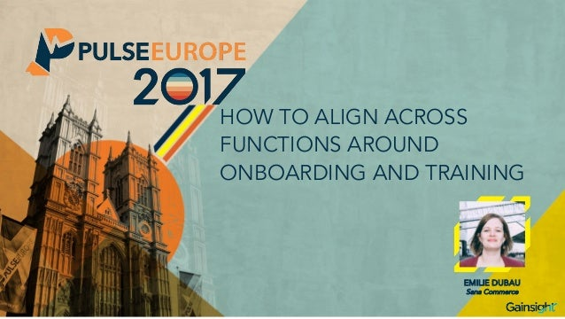 HOW TO ALIGN ACROSS FUNCTIONS AROUND ONBOARDING AND TRAINING EMILIE DUBAU Sana Commerce