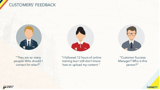 """CUSTOMERS' FEEDBACK """"They are so many people! Who should I contact for what?"""" """"I followed 12 hours of online training but ..."""