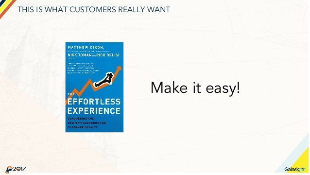 THIS IS WHAT CUSTOMERS REALLY WANT Make it easy!