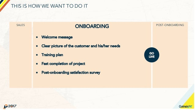 THIS IS HOW WE WANT TO DO IT SALES ONBOARDING ● Welcome message ● Clear picture of the customer and his/her needs ● Traini...