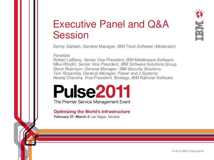 Executive Panel and Q&ASessionDanny Sabbah, General Manager, IBM Tivoli Software (Moderator)PanelistsRobert LeBlanc, Senio...