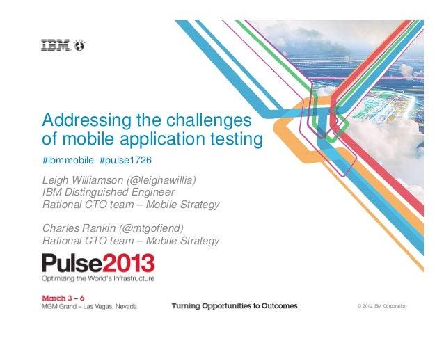 Addressing the challengesof mobile application testing#ibmmobile #pulse1726Leigh Williamson (@leighawillia)IBM Distinguish...