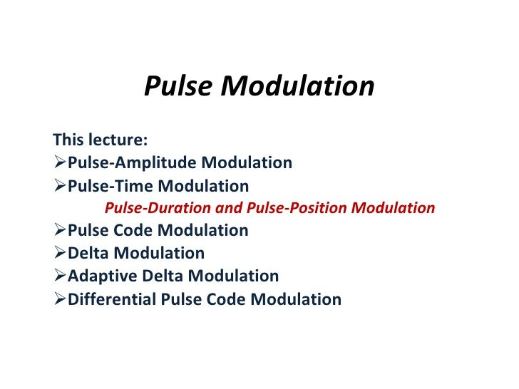 Pulse Modulation <ul><li>This lecture: </li></ul><ul><li>Pulse‐Amplitude Modulation </li></ul><ul><li>Pulse‐Time Modulatio...
