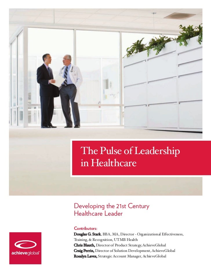 The Pulse of Leadership    in HealthcareDeveloping the 21st CenturyHealthcare LeaderContributors:Douglas G. Stark, BBA, MA...
