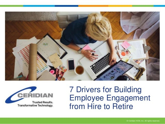 7 Drivers for Building  Employee Engagement  from Hire to Retire