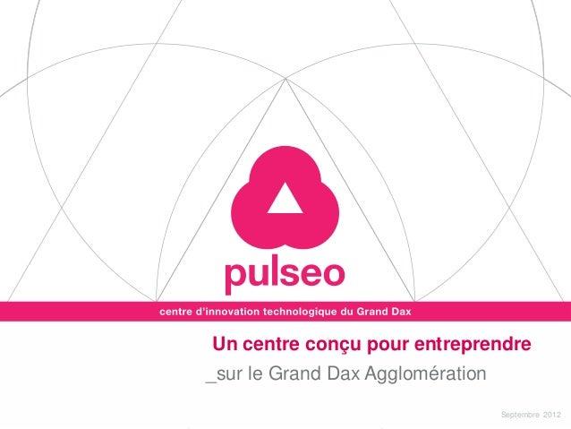Un centre conçu pour entreprendre_sur le Grand Dax Agglomération                                  Septembre 2012