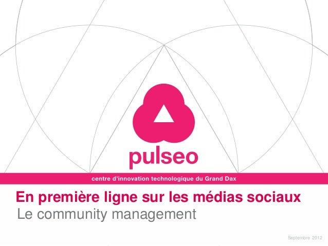 En première ligne sur les médias sociauxLe community management                                      Septembre 2012