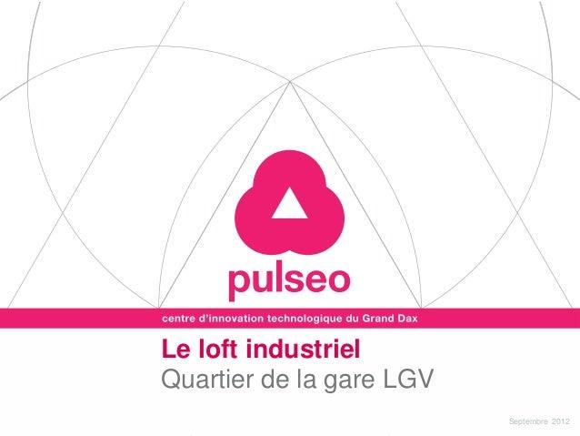 Le loft industrielQuartier de la gare LGV                          Septembre 2012