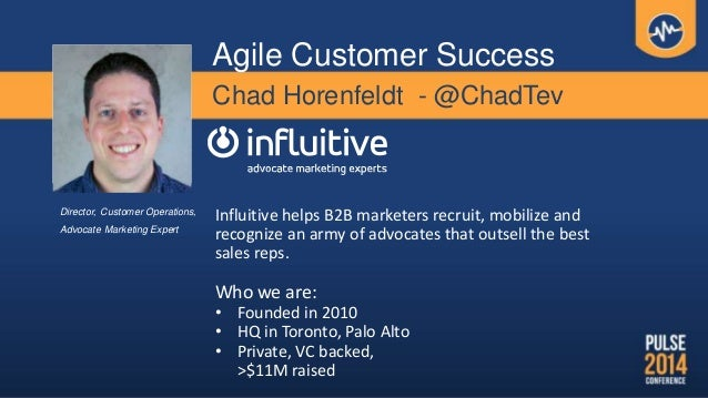Chad Horenfeldt - @ChadTev Influitive helps B2B marketers recruit, mobilize and recognize an army of advocates that outsel...