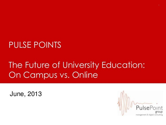 11PULSE POINTSThe Future of University Education:On Campus vs. OnlineJune, 2013