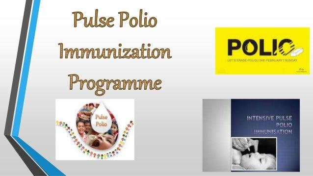 Pulse polio immunization campaign Pulse polio is an immunization campaign established by the government of India to elimin...