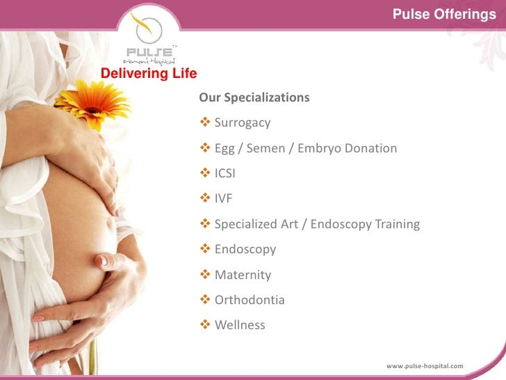 Pulse Offerings<br />Delivering Life<br />Our Specializations<br /><ul><li> Surrogacy