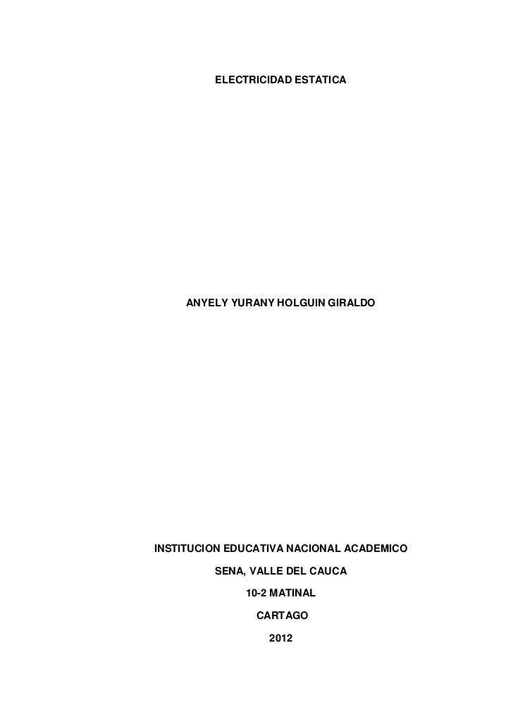 ELECTRICIDAD ESTATICA     ANYELY YURANY HOLGUIN GIRALDOINSTITUCION EDUCATIVA NACIONAL ACADEMICO         SENA, VALLE DEL CA...