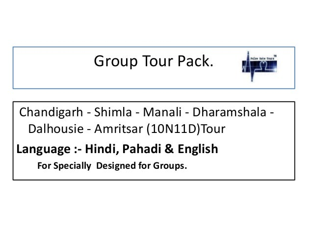 Group Tour Pack. Chandigarh - Shimla - Manali - Dharamshala - Dalhousie - Amritsar (10N11D)Tour Language :- Hindi, Pahadi ...