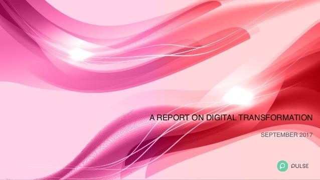 A REPORT ON DIGITAL TRANSFORMATION SEPTEMBER 2017