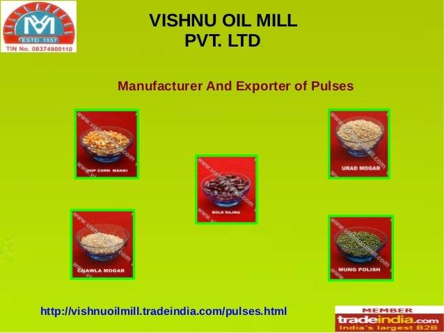 VISHNU OIL MILL PVT. LTD .  Manufacturer And Exporter of Pulses  http://vishnuoilmill.tradeindia.com/pulses.html