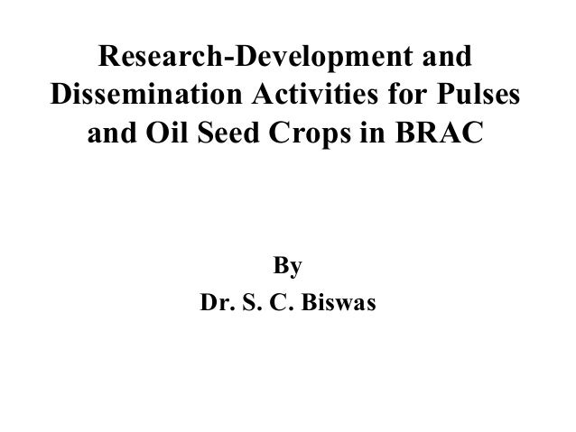 Research-Development andDissemination Activities for Pulses  and Oil Seed Crops in BRAC                  By           Dr. ...