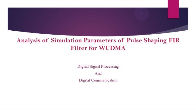 Analysis of Simulation Parameters of Pulse Shaping FIR Filter for WCDMA Digital Signal Processing  And Digital Communicati...
