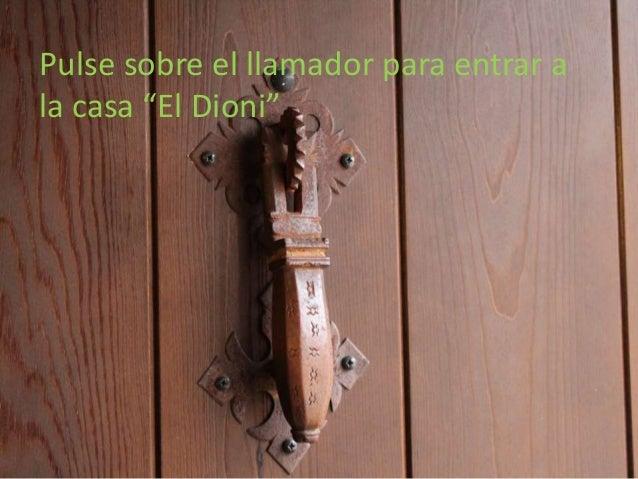 """Pulse sobre el llamadorPulse sobre el llamador para entrar a la casa """"El Dioni"""""""