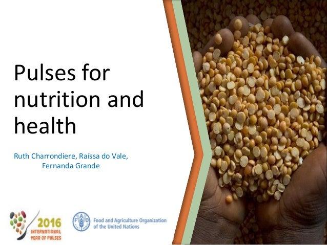 Pulses for nutrition and health Ruth Charrondiere, Raíssa do Vale, Fernanda Grande