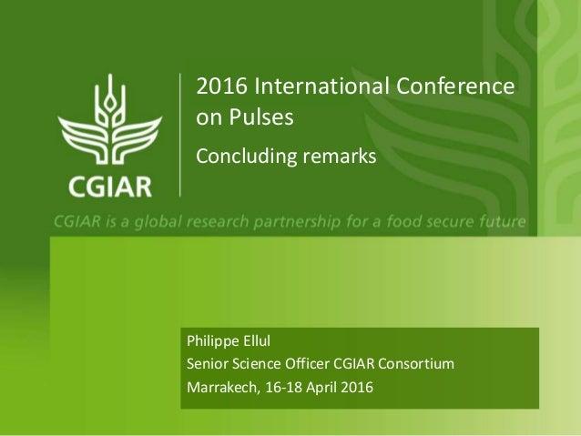 Philippe Ellul Senior Science Officer CGIAR Consortium Marrakech, 16-18 April 2016 2016 International Conference on Pulses...