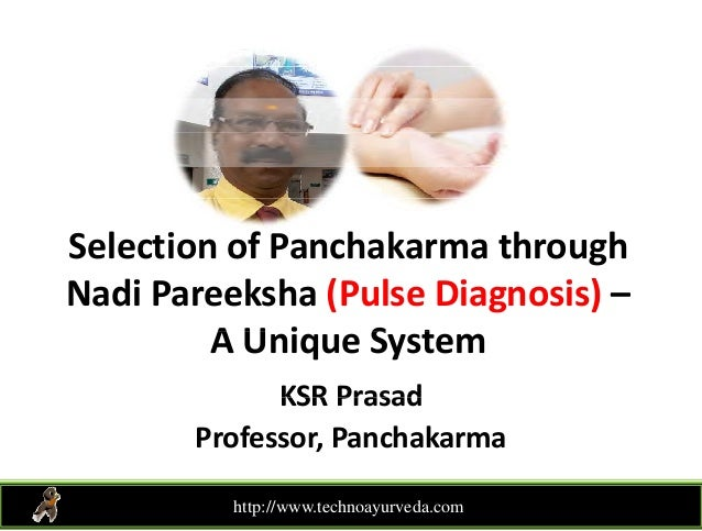 Selection of Panchakarma through g Nadi Pareeksha (Pulse Diagnosis) – A U i S tA Unique System KSR PrasadKSR Prasad Profes...